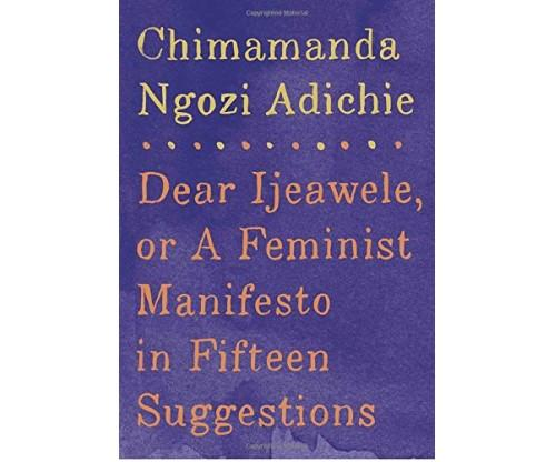 Dear Ljeawele: A Feminist Manifesto in Fifteen Suggestions