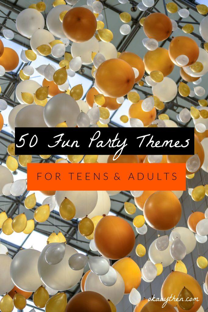 Best teen party themes the ultimate list things you for Funny party themes for adults
