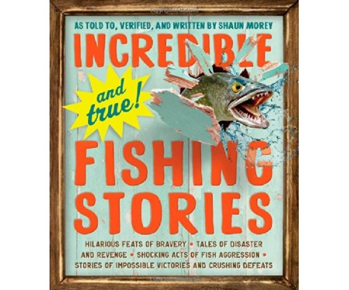 Incredible and True!-Fishing Stories by Shaun Morey