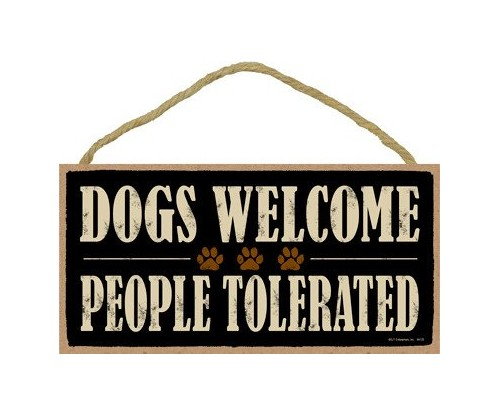 Dogs Welcome People Tolerated 5″ x 10″ Wood Sign Plaque