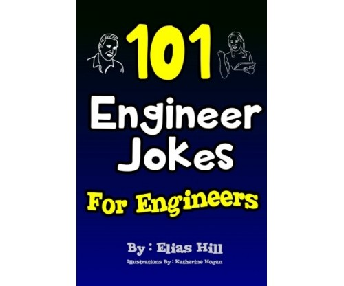 101 Engineer Jokes For Engineers by Elias Hill