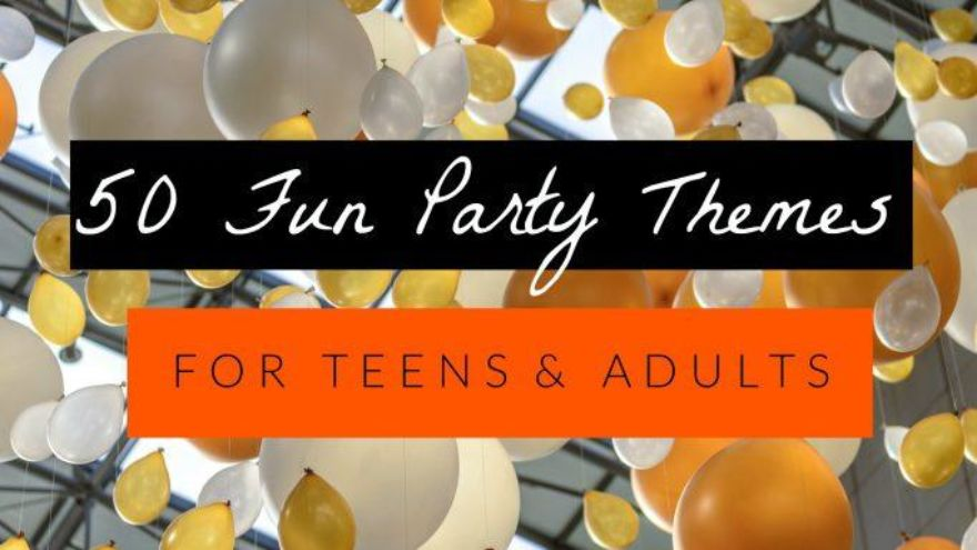 Best Teen Party Themes - The Ultimate List