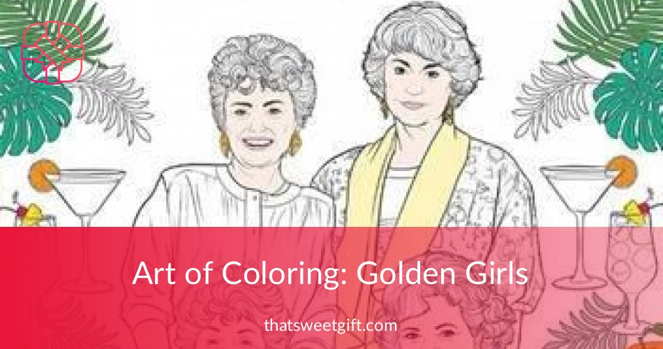 art of coloring golden girls coloring book gift idea thatsweetgift. Black Bedroom Furniture Sets. Home Design Ideas