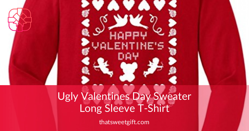 Ugly Valentine S Day Sweate Long Sleeve T Shirt Thatsweetgift