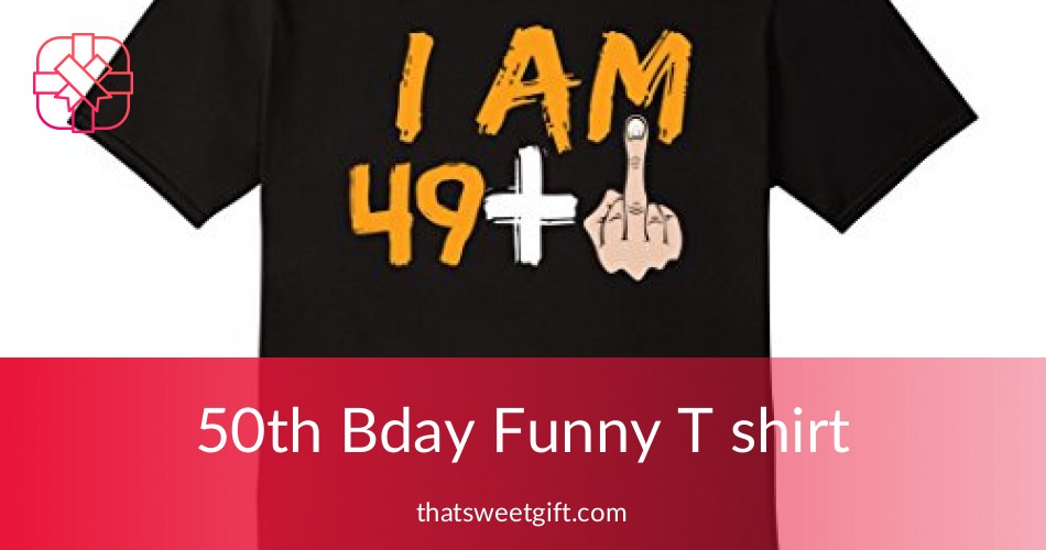 50th Birthday Funny T Shirt For Men And Women