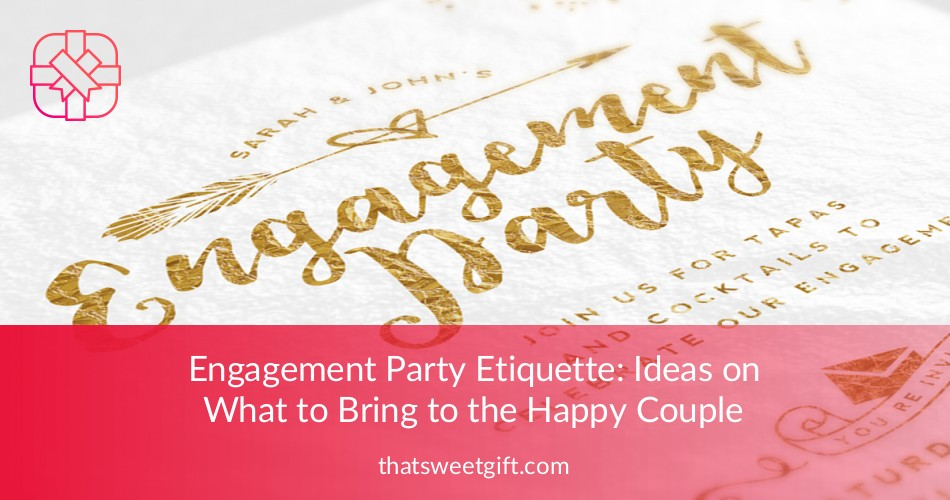 Engagement Party Etiquette Gift Ideas Tips Thatsweetgift