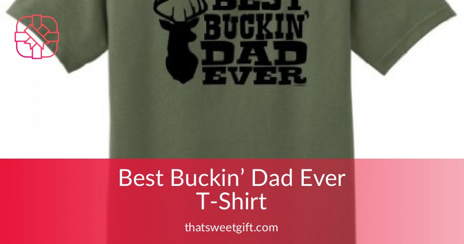 783c765f5 Best Buckin' Dad Ever T-Shirt - 9 Colors Available | ThatSweetGift