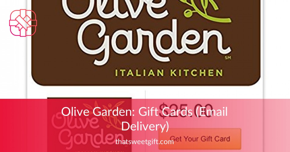 Olive Garden: Gift Cards (Email Delivery)   Thatsweetgift